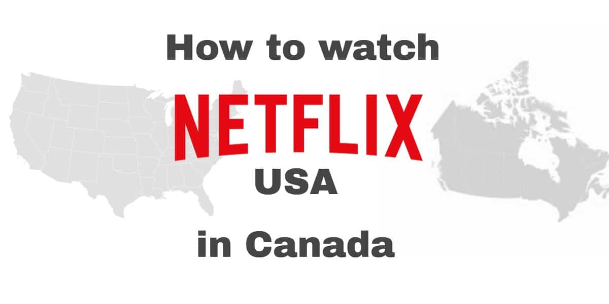 How to watch Netflix USA in Canada