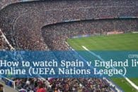 How to watch Spain v England live online (UEFA Nations League)