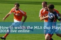 How to watch the MLS Cup Playoffs 2018 live online (bypass blackouts)
