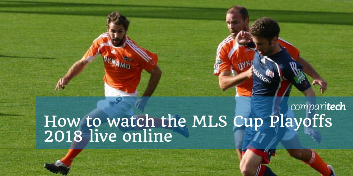 How to watch the MLS Cup Playoffs 2018 live online