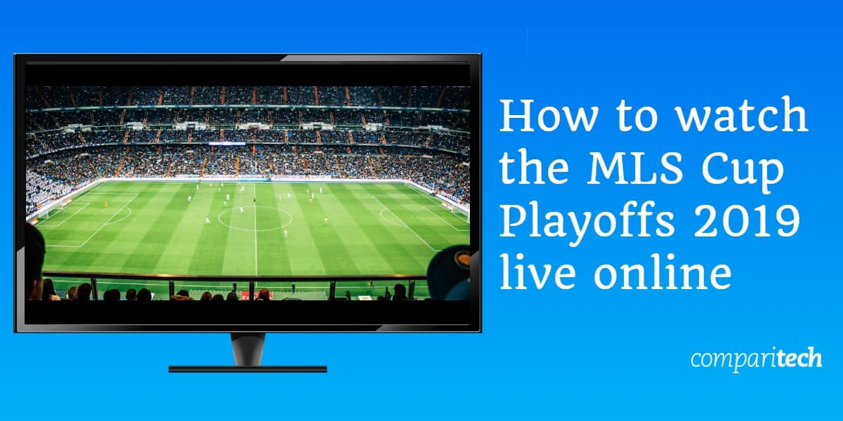 How to watch the MLS Cup Playoffs 2019 live online