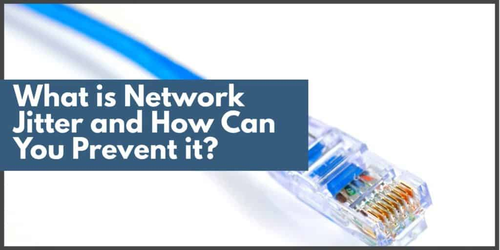 What is Network Jitter and How Can You Prevent it