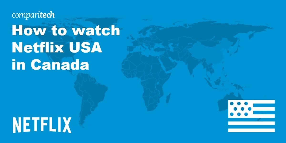 watch Netflix USA in Canada