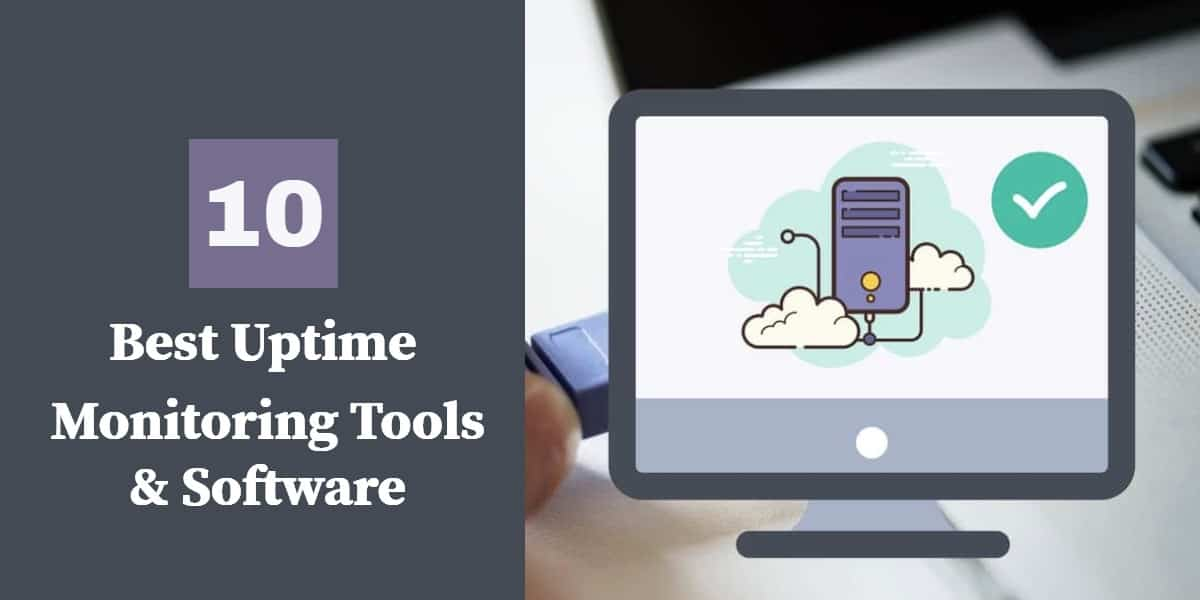 10 Best Uptime Monitoring Tools & Software: The Top Uptime Monitors