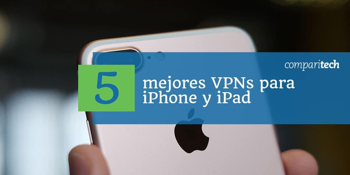 5 mejores VPNs para iPhone y iPad