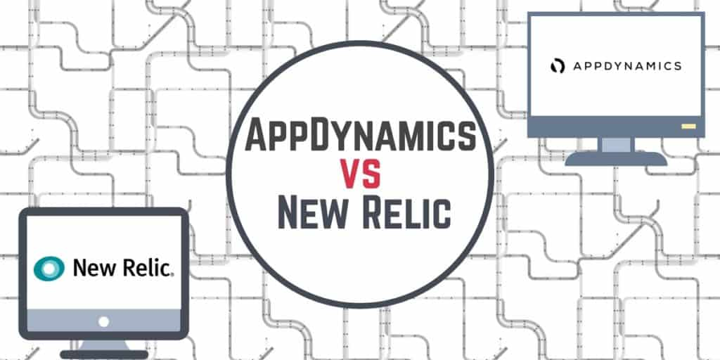 AppDynamics vs New Relic: Overview and Head to Head Comparison