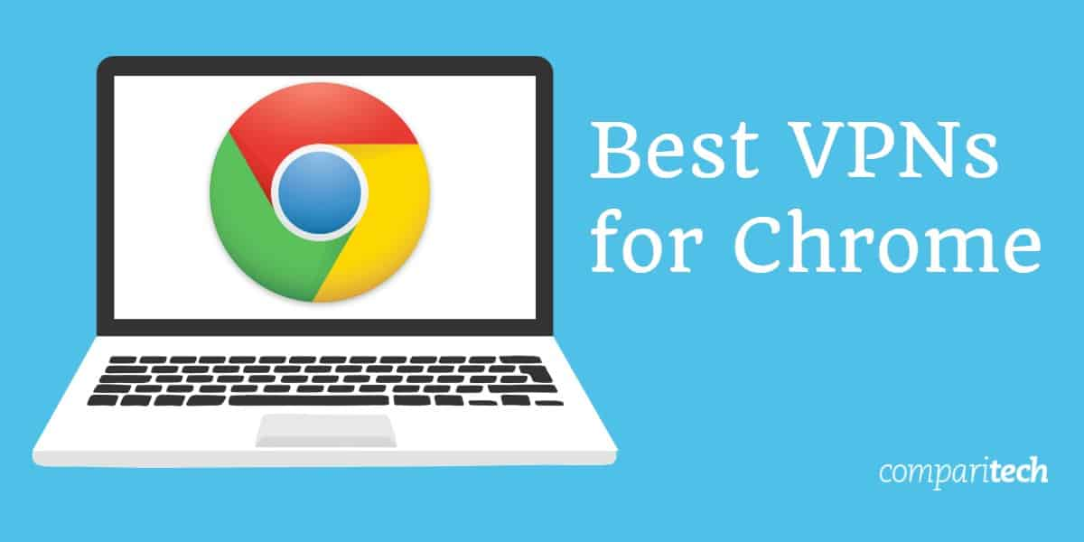 5 Best VPNs for Google Chrome: Browser extensions that