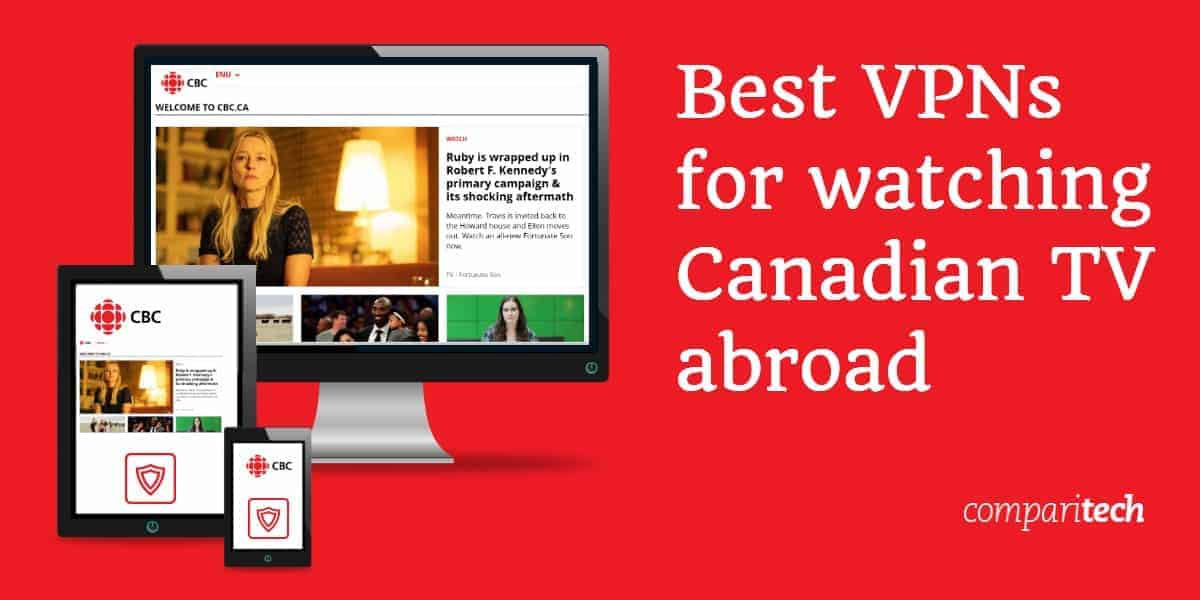 Best VPNs for watching Canadian TV abroad
