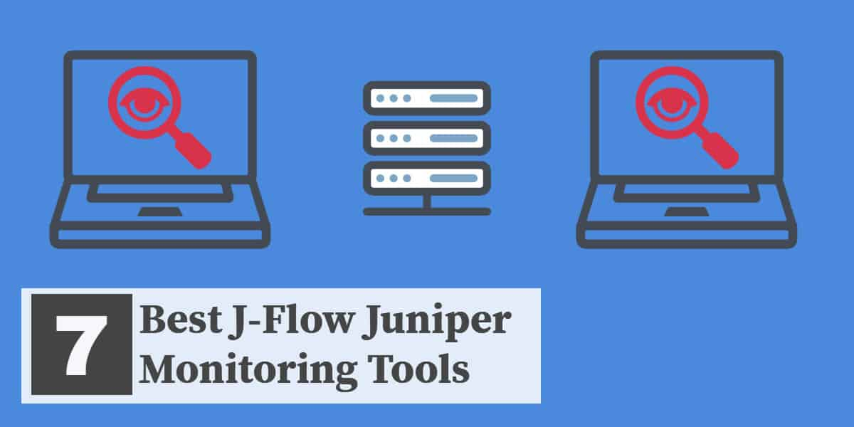 Best J-Flow Juniper Monitoring Tools