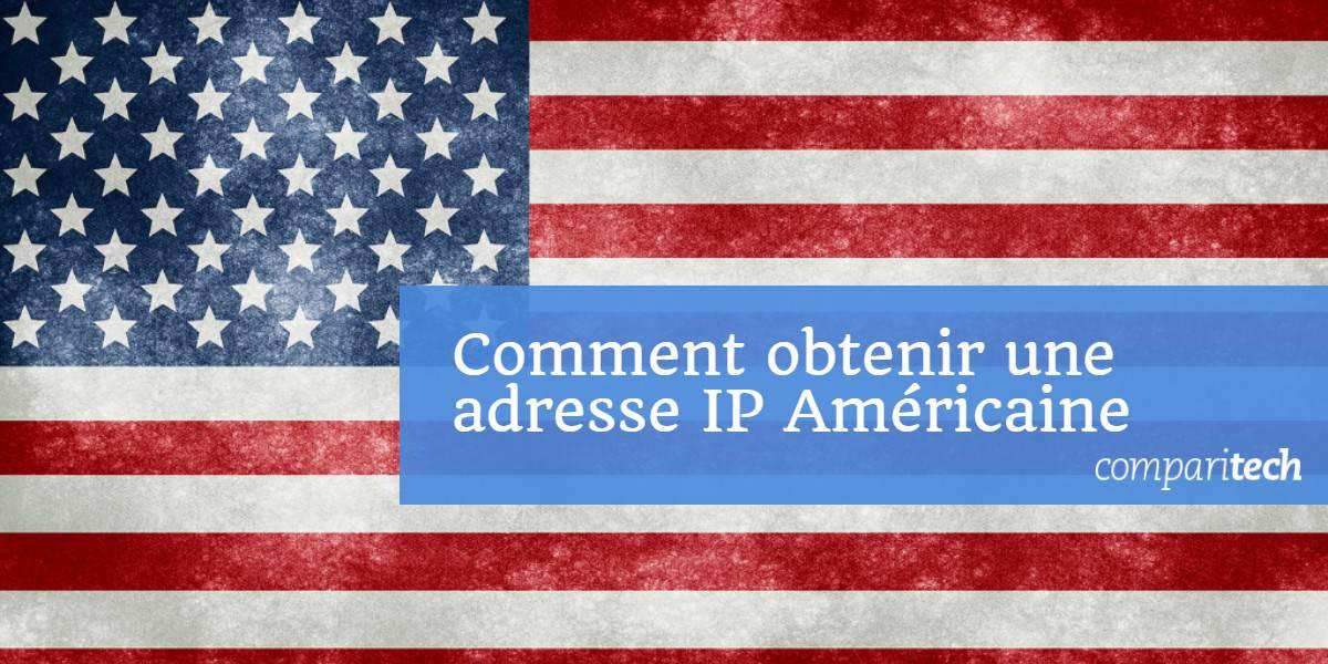 Comment obtenir une adresse IP Américaine
