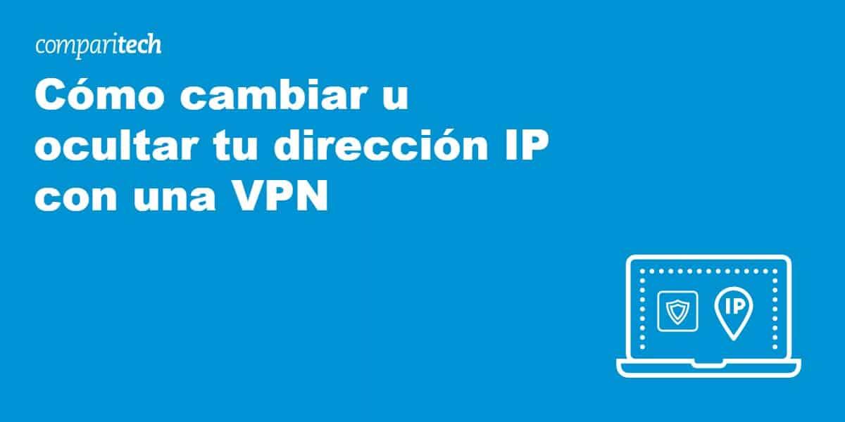 Cómo cambiar u ocultar tu dirección IP con una VPN (1)