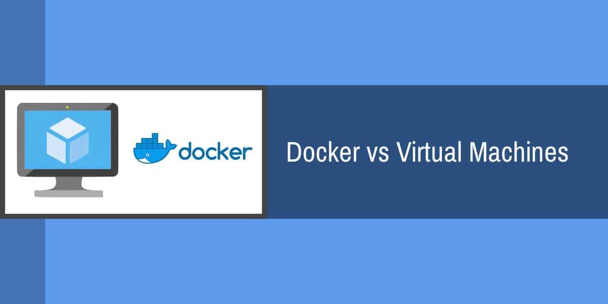 Docker vs Virtual Machines: Overview and Head to Head Comparison
