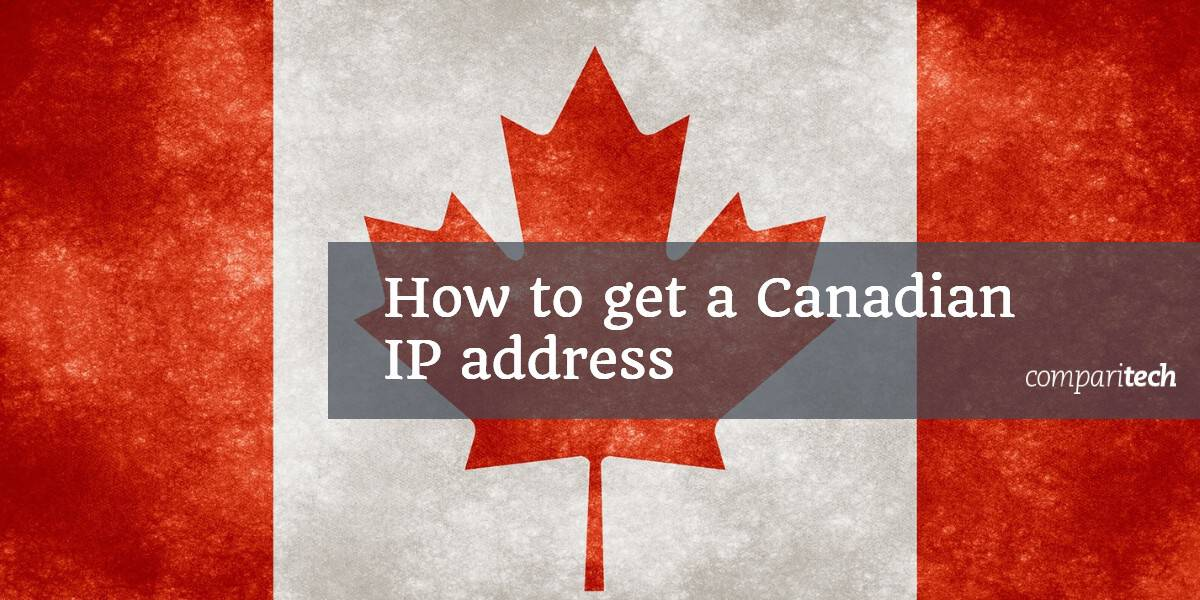 How to get a Canadian IP Address with a VPN for FREE (2019 version)
