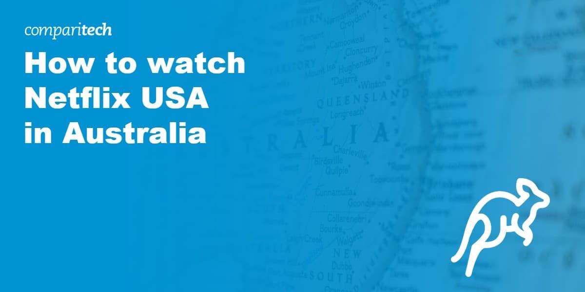 watch Netflix USA in Australia