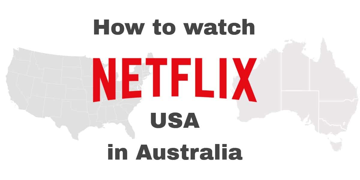How to watch Netflix USA in Australia