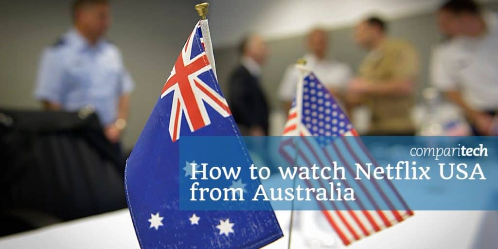 How to watch US Netflix from Australia