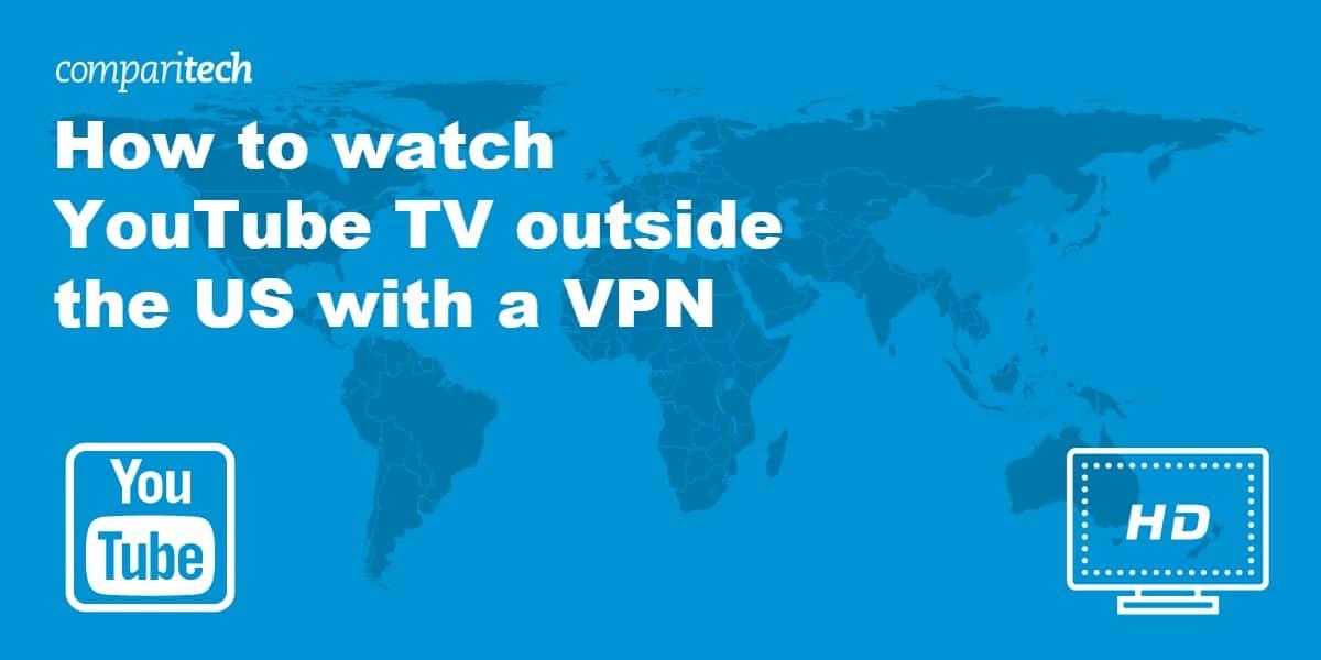 watch YouTube TV outside US VPN