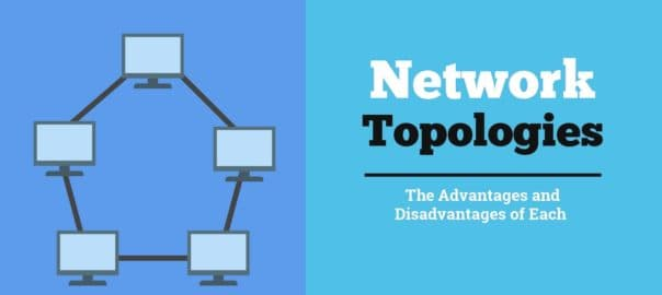Network Topologies The Advantages and Disadvantages of Each
