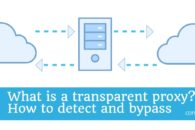 What is a transparent proxy? How to detect and bypass