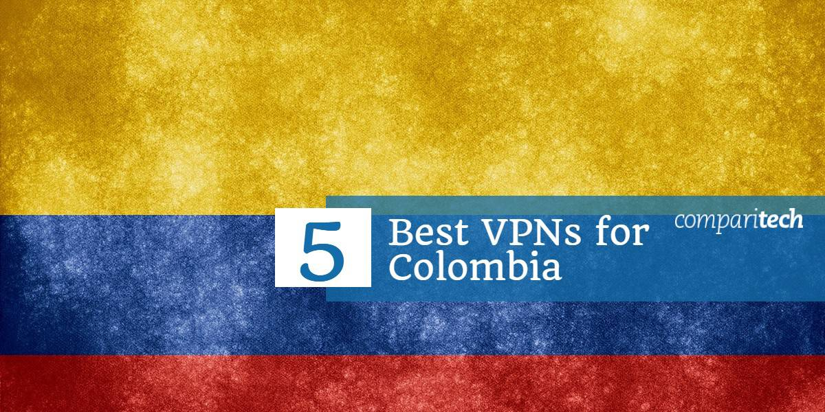 5 Best VPNs for Colombia in 2019 for Speed, Streaming & Security