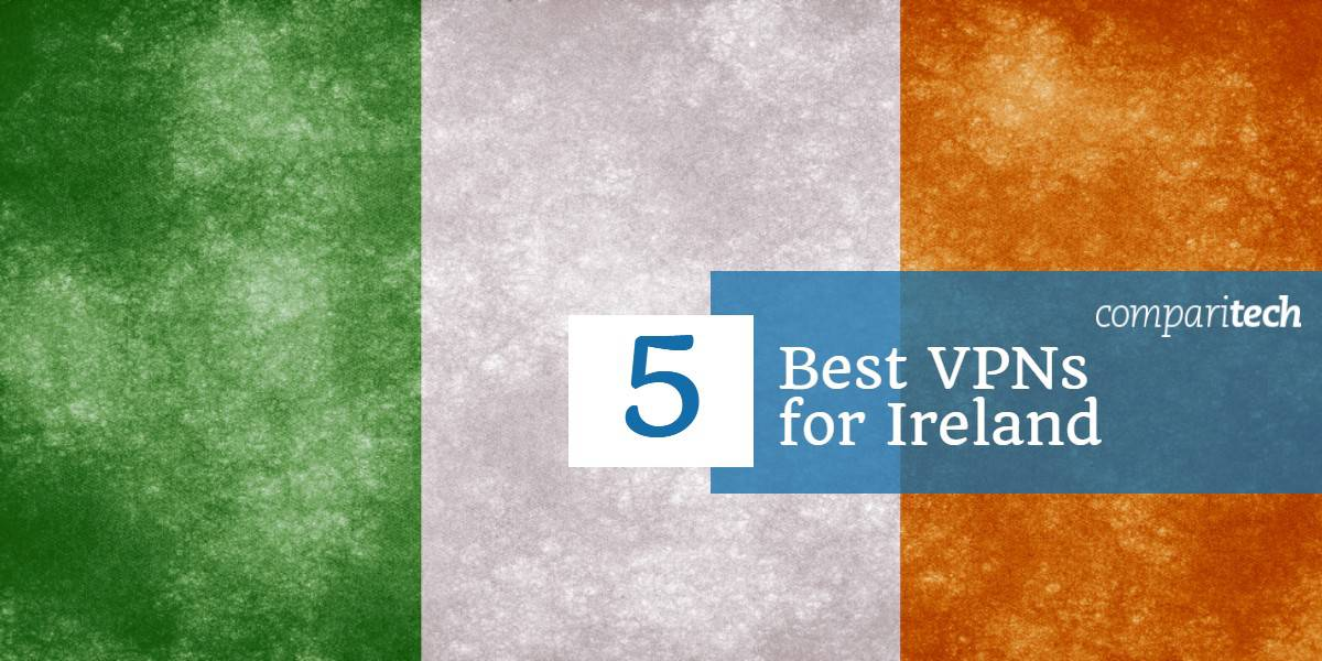 5 Best VPNs for Ireland in 2019: Great for Speed, Security & Streaming