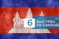 6 Best VPNs for Cambodia in 2018