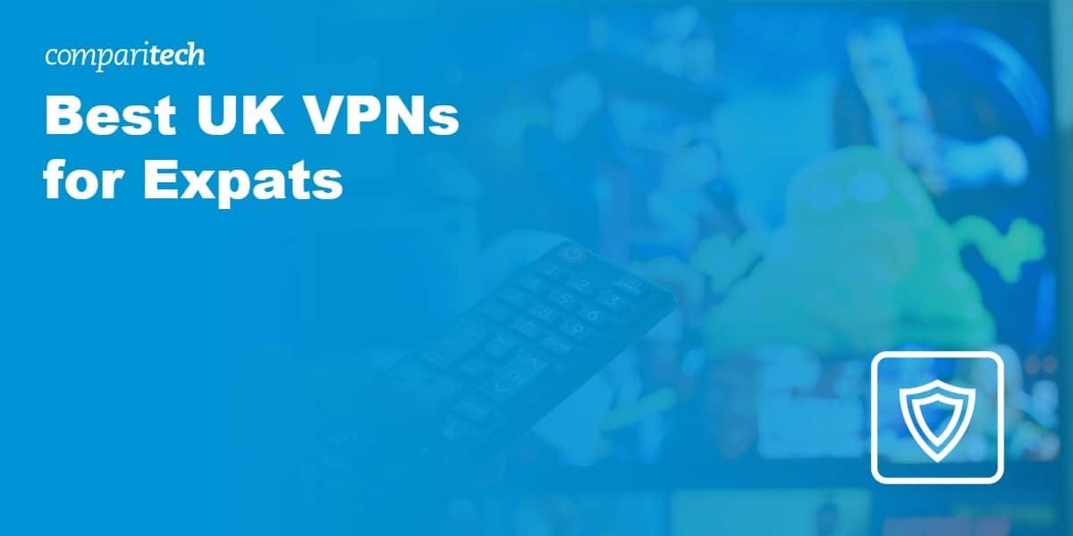 Best UK VPNs for Expats