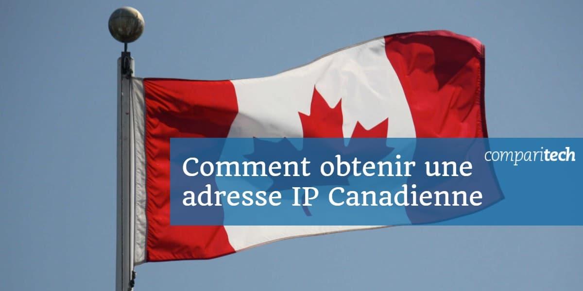 Comment obtenir une adresse IP Canadienne