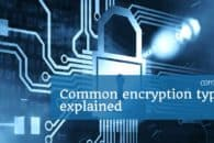 Common encryption types, protocols and algorithms explained