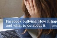 Facebook bullying: How it happens and what to do about it