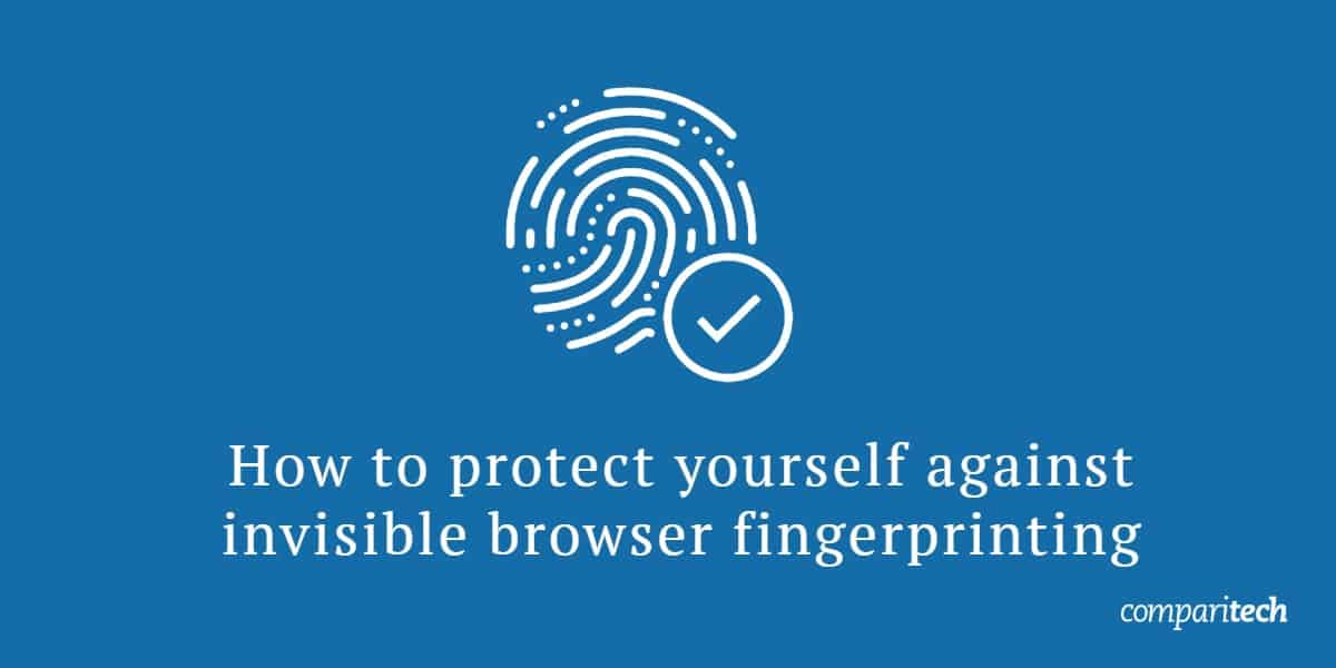 protect yourself against invisible browser fingerprinting