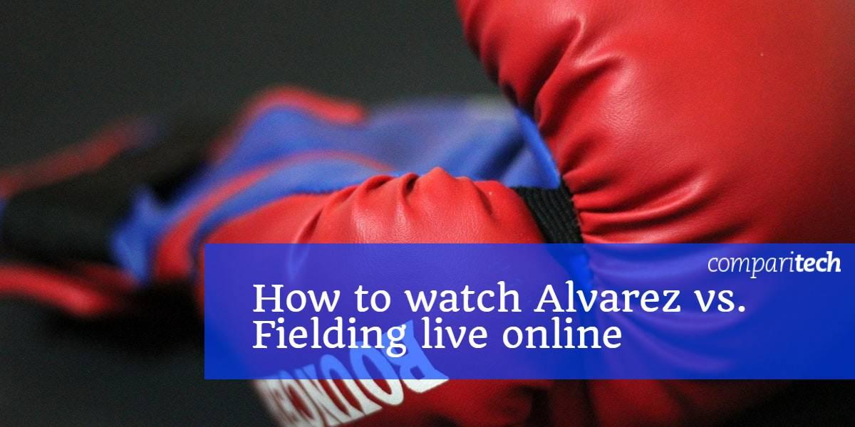 How to watch Alvarez vs Fielding live online