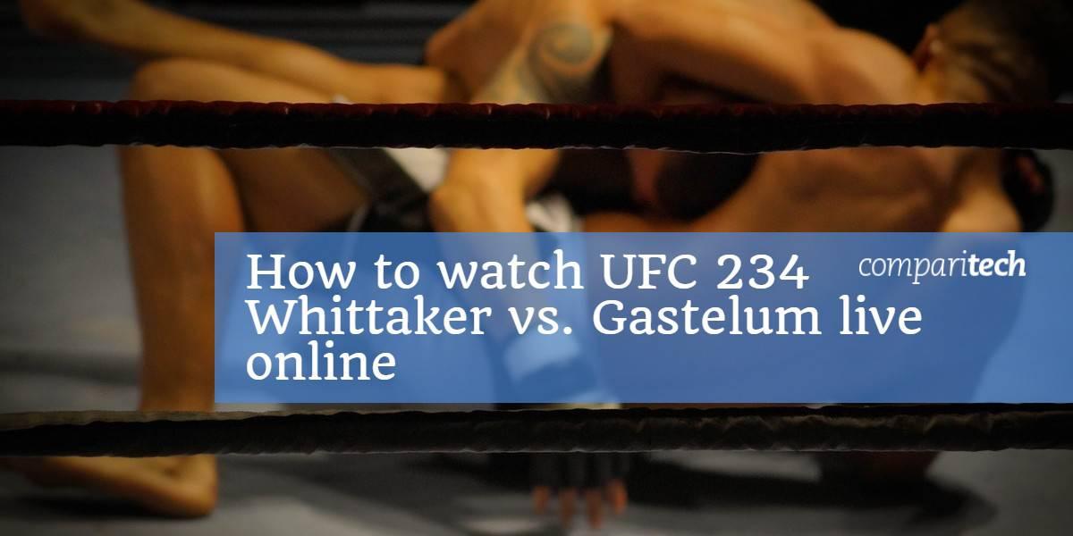 How to watch UFC 234 Whittaker vs. Gastelum online