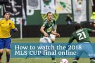 How to watch the 2018 MLS CUP final online (Bypass Blackouts)