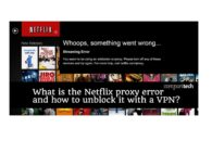 The Netflix proxy error and how to bypass it with a VPN