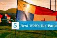 5 Best VPNs for Panama in 2021