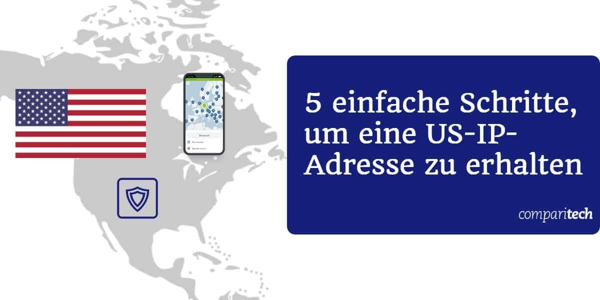 5 einfache Schritte, um eine US-IP-Adresse zu erhalten