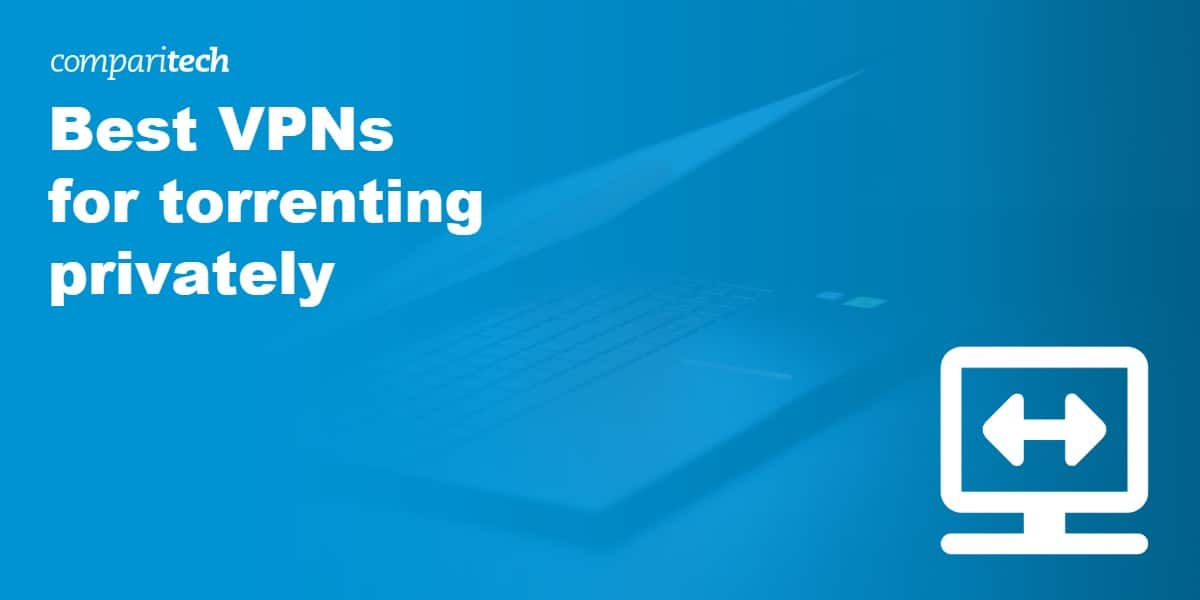 10 Best Vpns For Torrenting Safely Privately In 2021