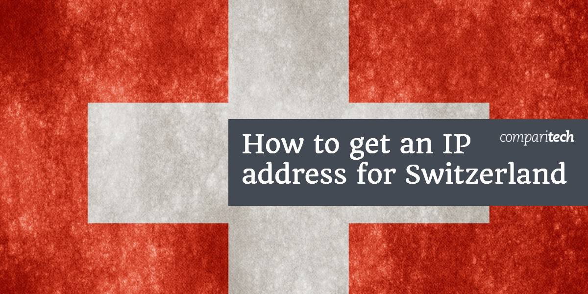 How to get an IP address for Switzerland