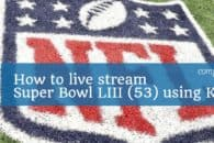 How to live stream Super Bowl LIII (53) using Kodi