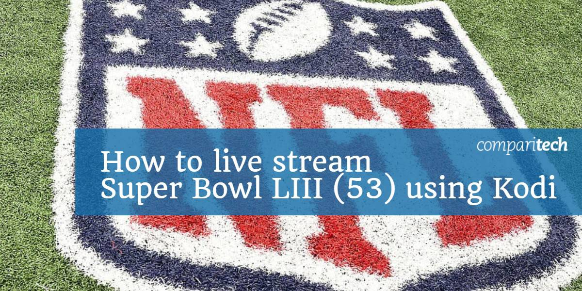How to live stream Super Bowl LIII 53 using Kodi