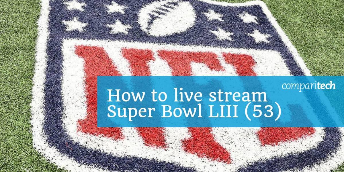How to live stream Super Bowl LIII 53