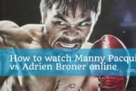 How to watch Manny Pacquiao vs Adrien Broner live online for free
