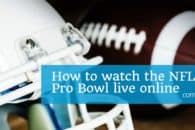 How to watch the NFL Pro Bowl live online for free