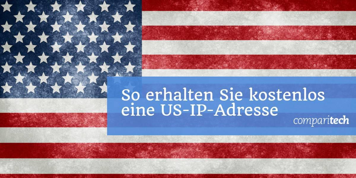 So erhalten Sie kostenlos eine US-IP-Adresse