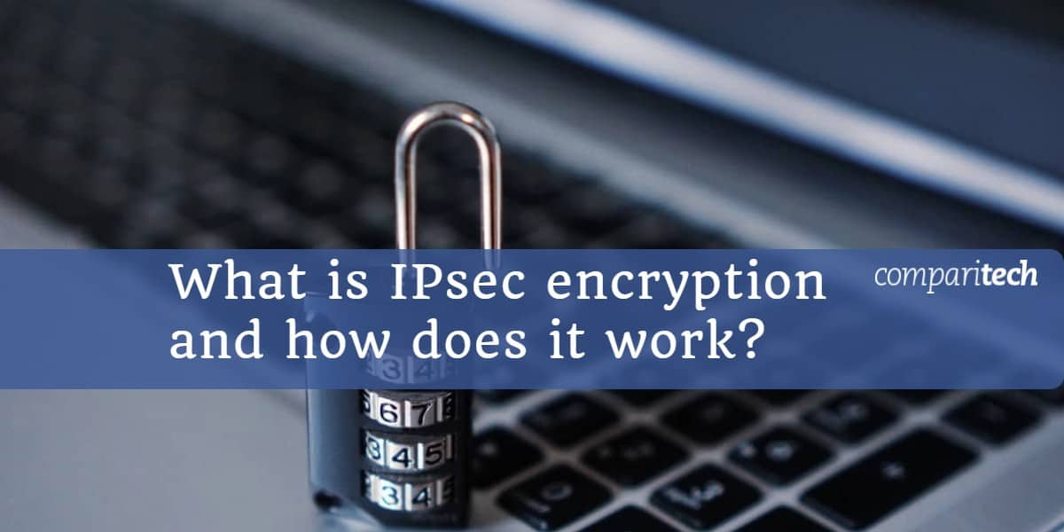 What is IPsec encryption and how does it work_