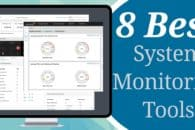8 Best System Monitoring Tools for Windows & Linux