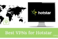 6 Best VPNs for Hotstar so you can access it from anywhere