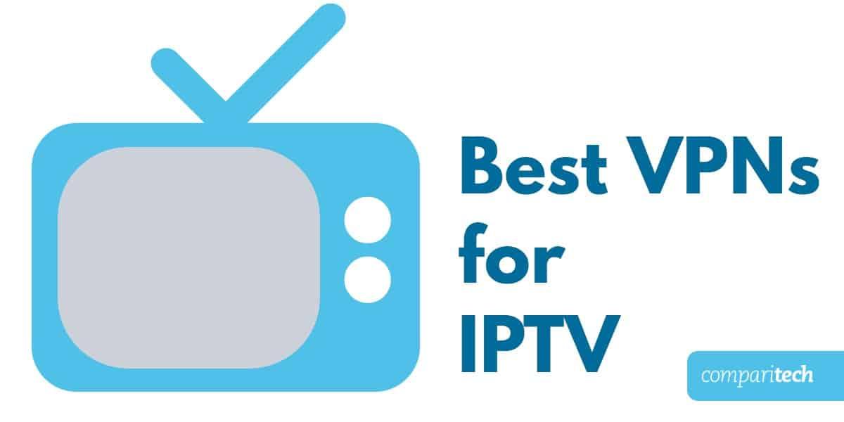 Best VPNs for IPTV