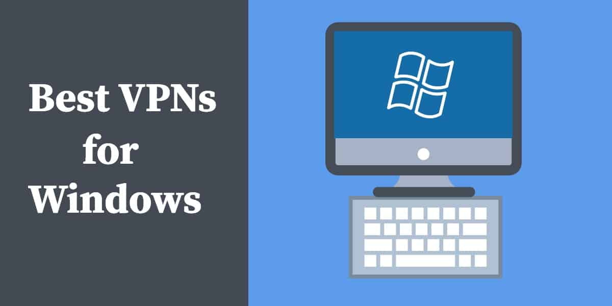 Best Vpn For Windows 7 8 10 Pcs Laptops In 2021